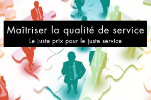 Maîtriser la Qualité de Service : le juste prix pour le juste service et la réussite des projets IT